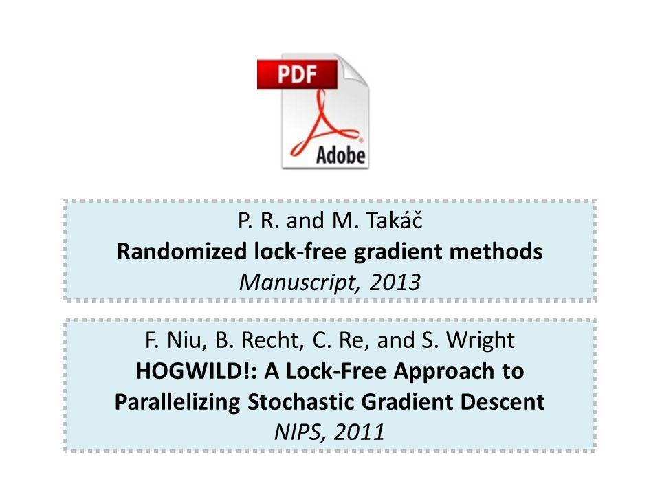 P. R. and M. Takáč Randomized lock-free gradient methods Manuscript, 2013 F.