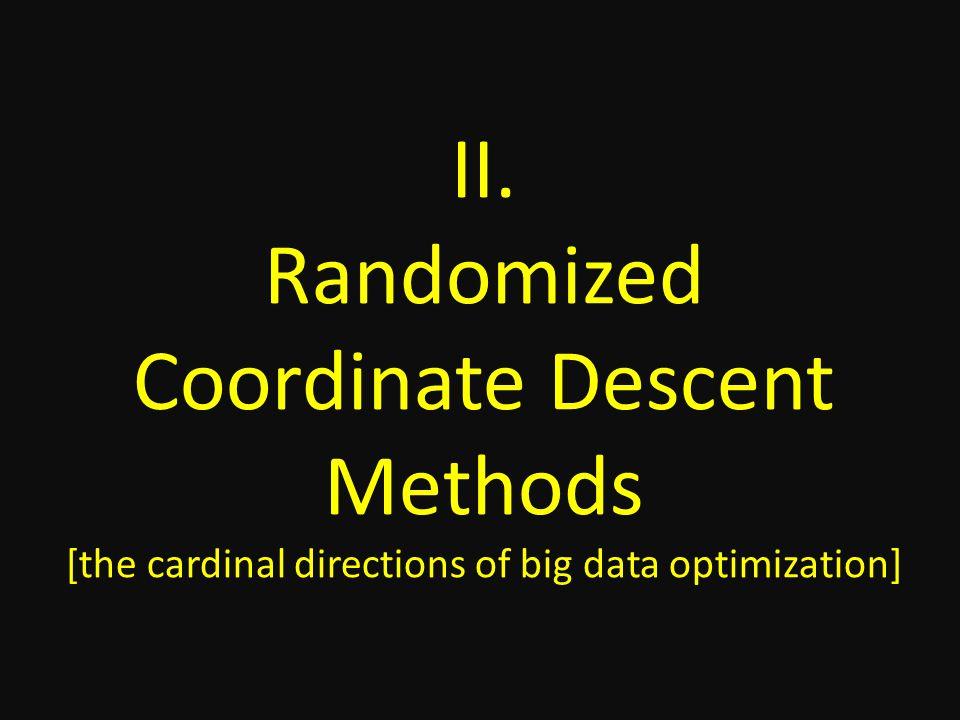 II. Randomized Coordinate Descent Methods [the cardinal directions of big data optimization]