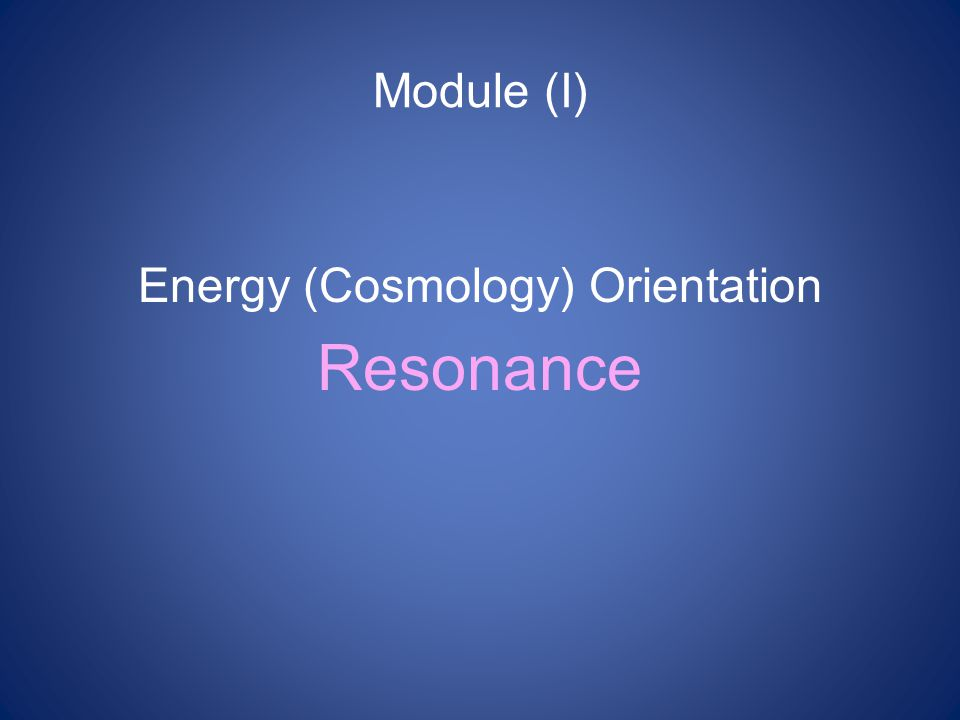 Module (I) Energy (Cosmology) Orientation Resonance