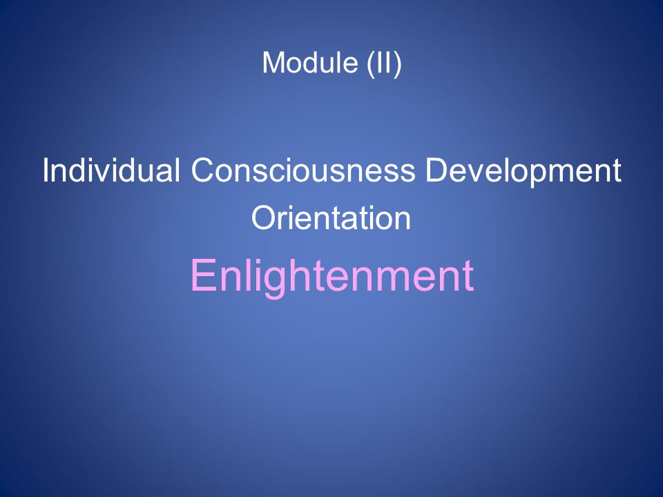 Module (II) Individual Consciousness Development Orientation Enlightenment