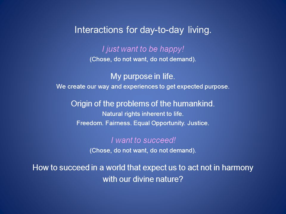 Interactions for day-to-day living. I just want to be happy.