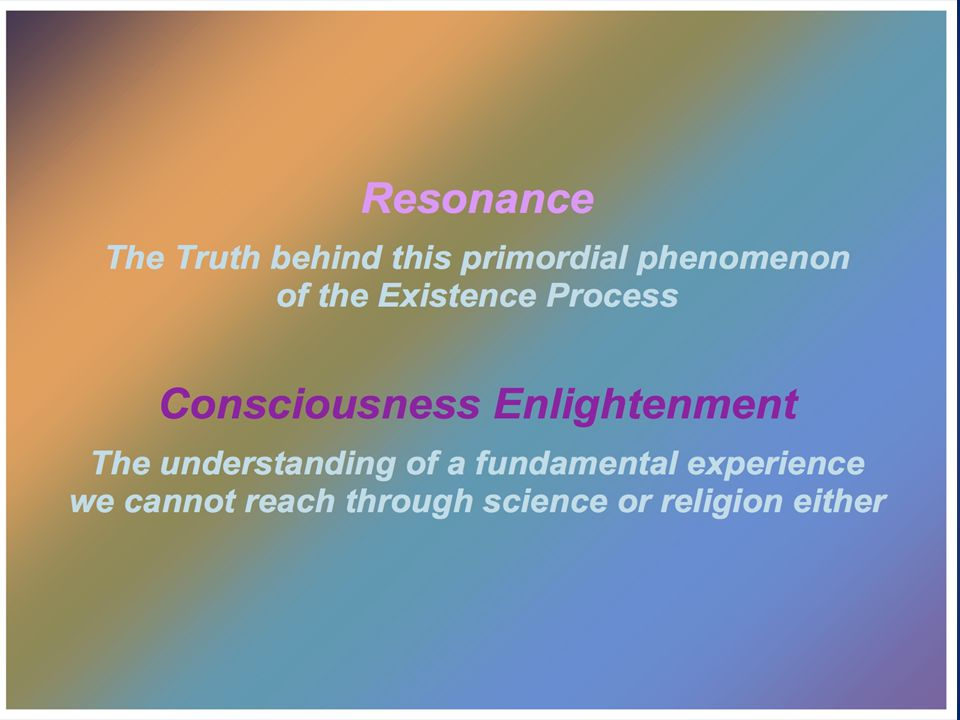 Resonance One of the five fundamental stages of the existence process that establishes and defines the existence unit, process through which the self-sustained, self-conscious existence unit re-energizes and stimulates itself through its periodic energy redistribution, its self-re-creation.