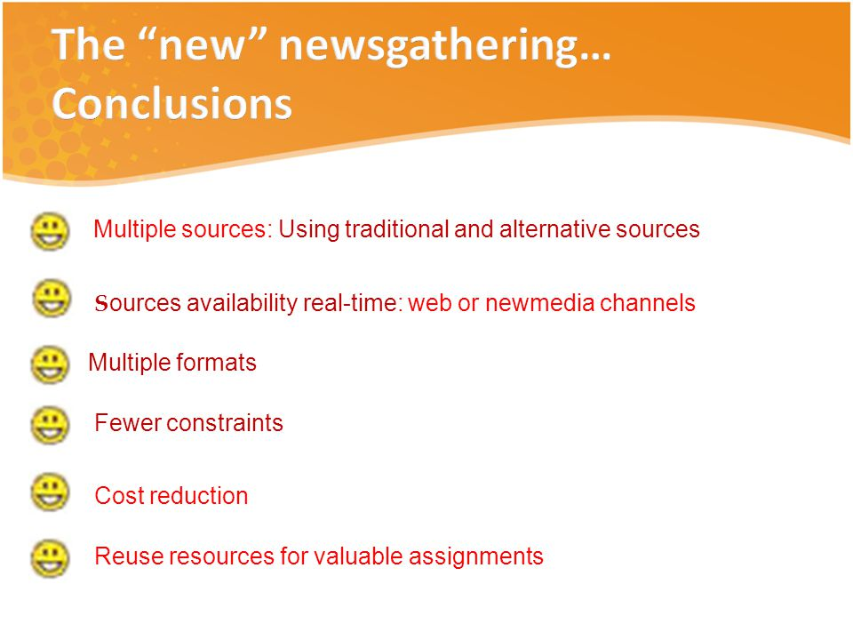 Multiple sources: Using traditional and alternative sources S ources availability real-time: web or newmedia channels Multiple formats Fewer constraints Cost reduction Reuse resources for valuable assignments