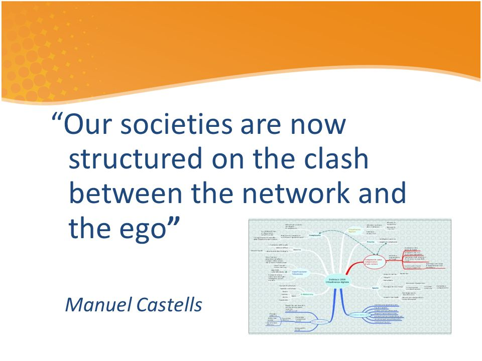 Our societies are now structured on the clash between the network and the ego Manuel Castells
