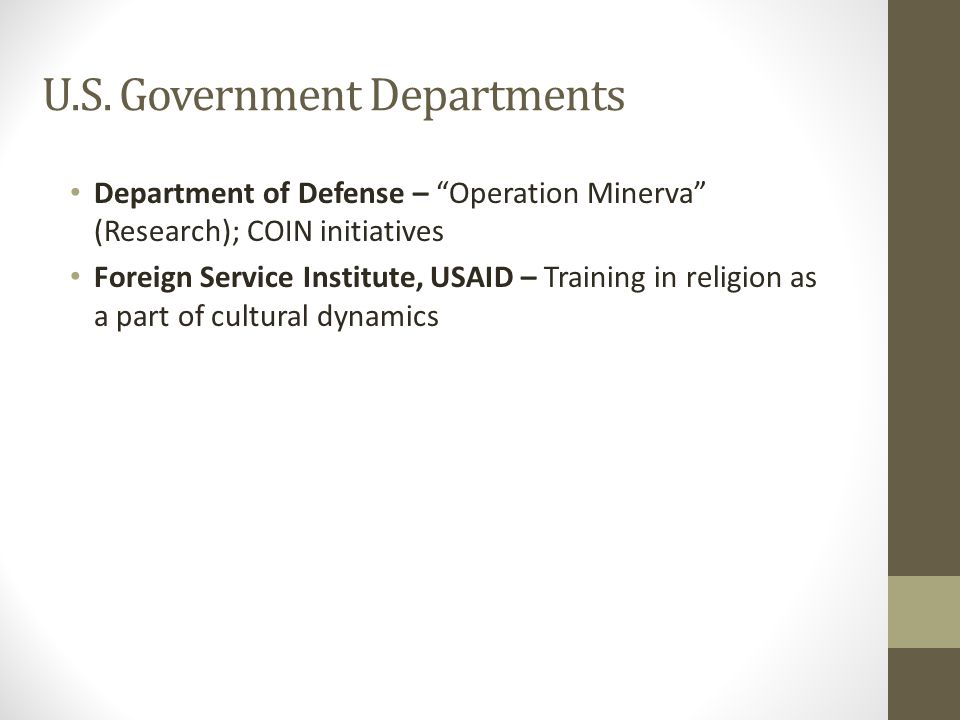 """U.S. Government Departments Department of Defense – """"Operation Minerva"""" (Research); COIN initiatives Foreign Service Institute, USAID – Training in re"""