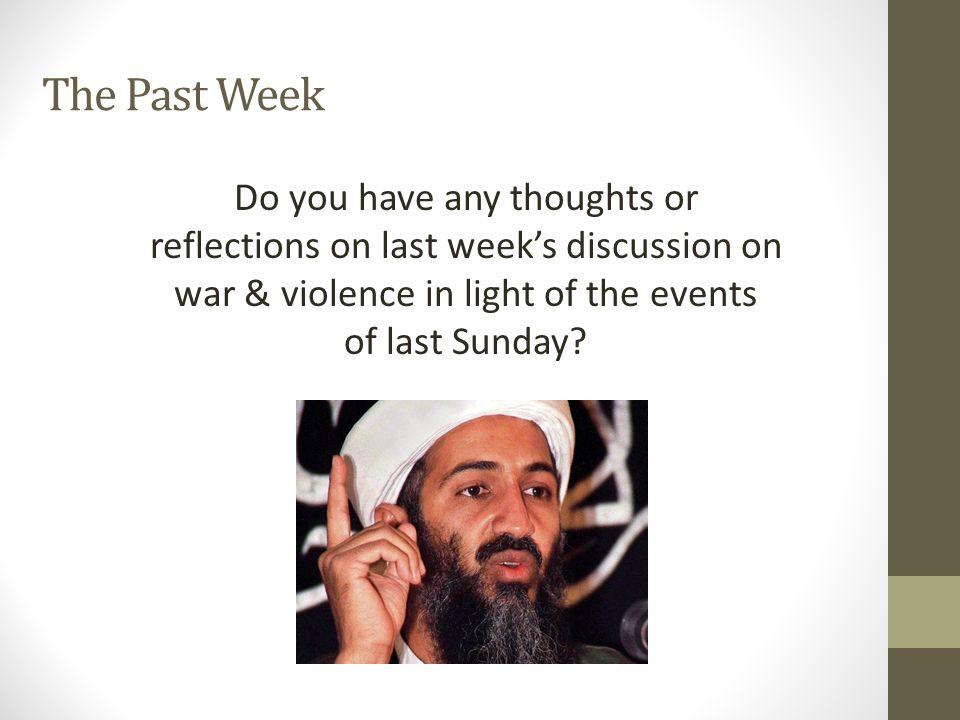 The Past Week Do you have any thoughts or reflections on last week's discussion on war & violence in light of the events of last Sunday?