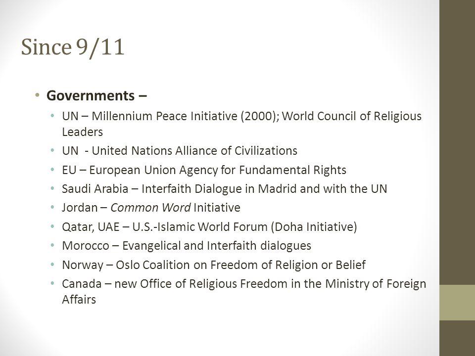 Since 9/11 Governments – UN – Millennium Peace Initiative (2000); World Council of Religious Leaders UN - United Nations Alliance of Civilizations EU