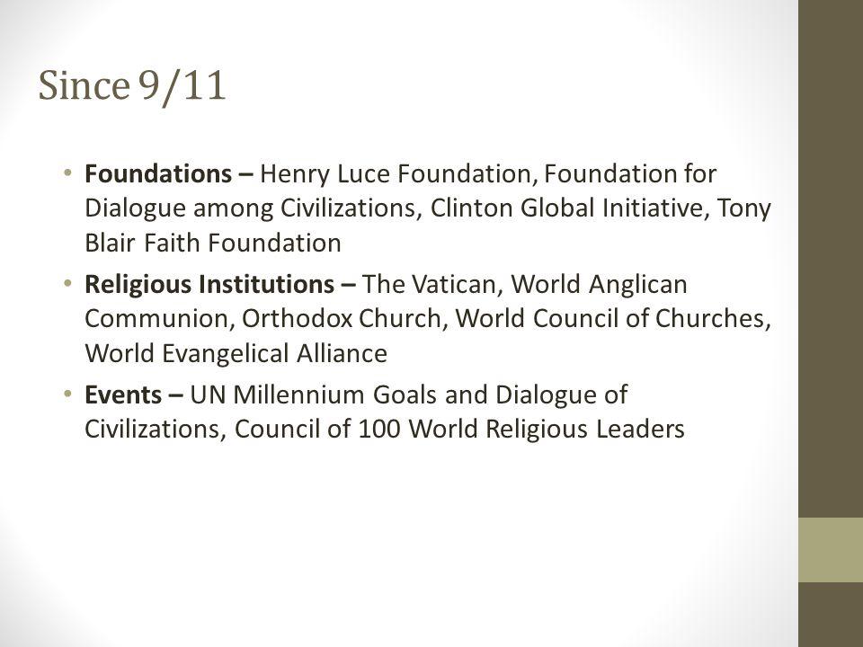 Since 9/11 Foundations – Henry Luce Foundation, Foundation for Dialogue among Civilizations, Clinton Global Initiative, Tony Blair Faith Foundation Re