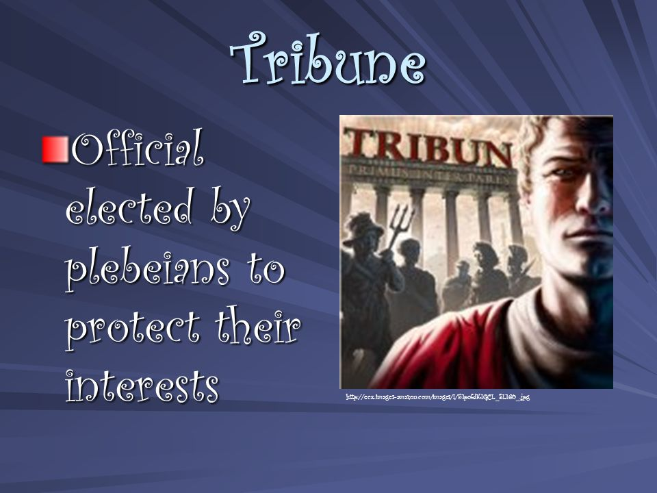 Tribune Official elected by plebeians to protect their interests http://ecx.images-amazon.com/images/I/51pofdKIGCL._SL160_.jpg