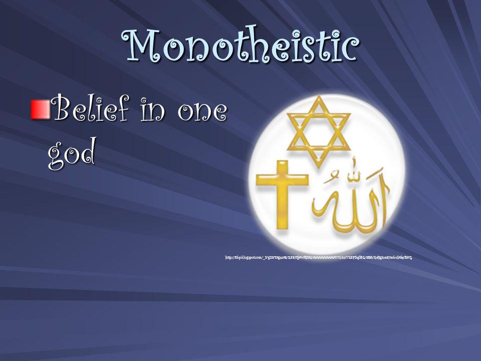 Monotheistic Belief in one god http://3.bp.blogspot.com/_Yg7NDtgzu4I/R8Sy7j6WQMI/AAAAAAAAAVU/xxVE8F5qX8E/s320/ReligionSymbolAbr.PNG