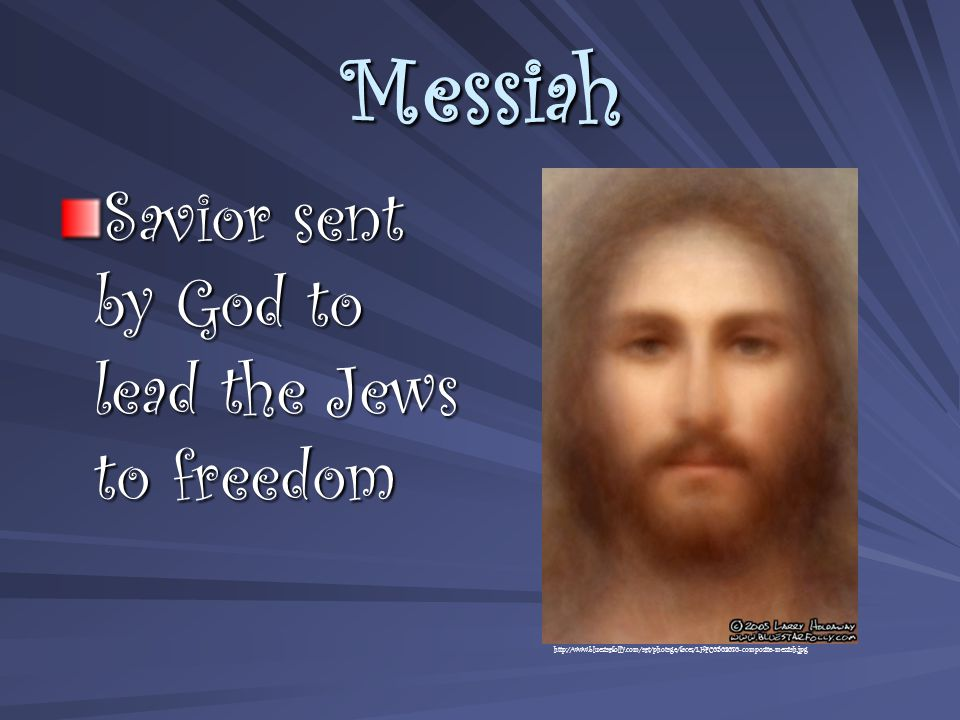 Messiah Savior sent by God to lead the Jews to freedom http://www.bluestarfolly.com/art/photage/faces/LHFC0502070-composite-messiah.jpg