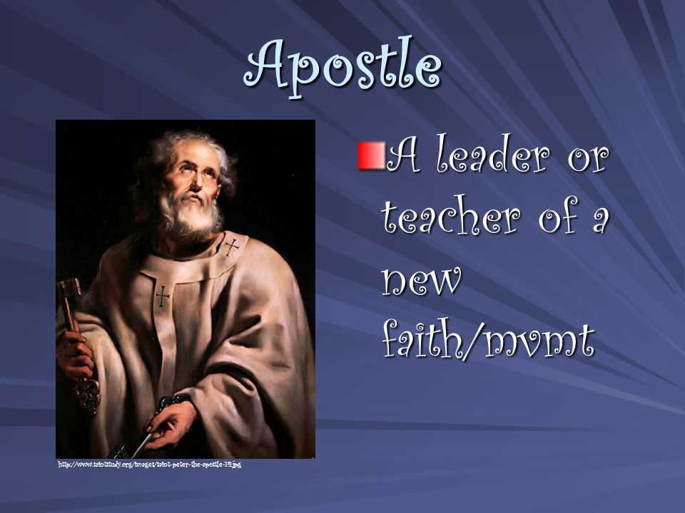 Apostle A leader or teacher of a new faith/mvmt http://www.saintstudy.org/images/saint-peter-the-apostle-14.jpg