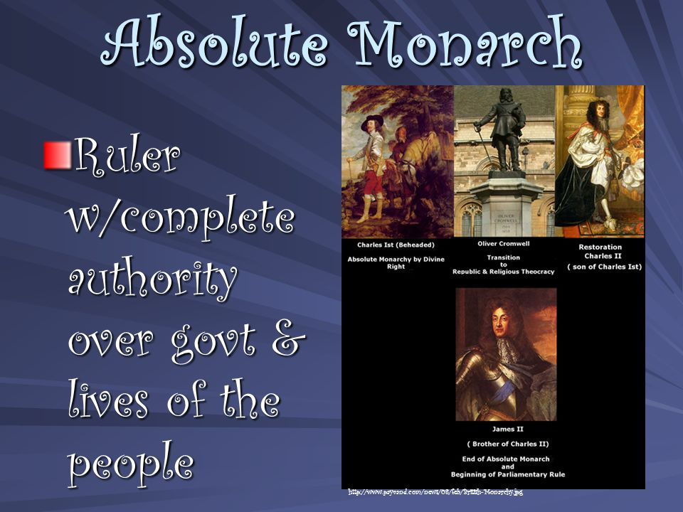 Absolute Monarch Ruler w/complete authority over govt & lives of the people http://www.payvand.com/news/08/feb/British-Monarchy.jpg