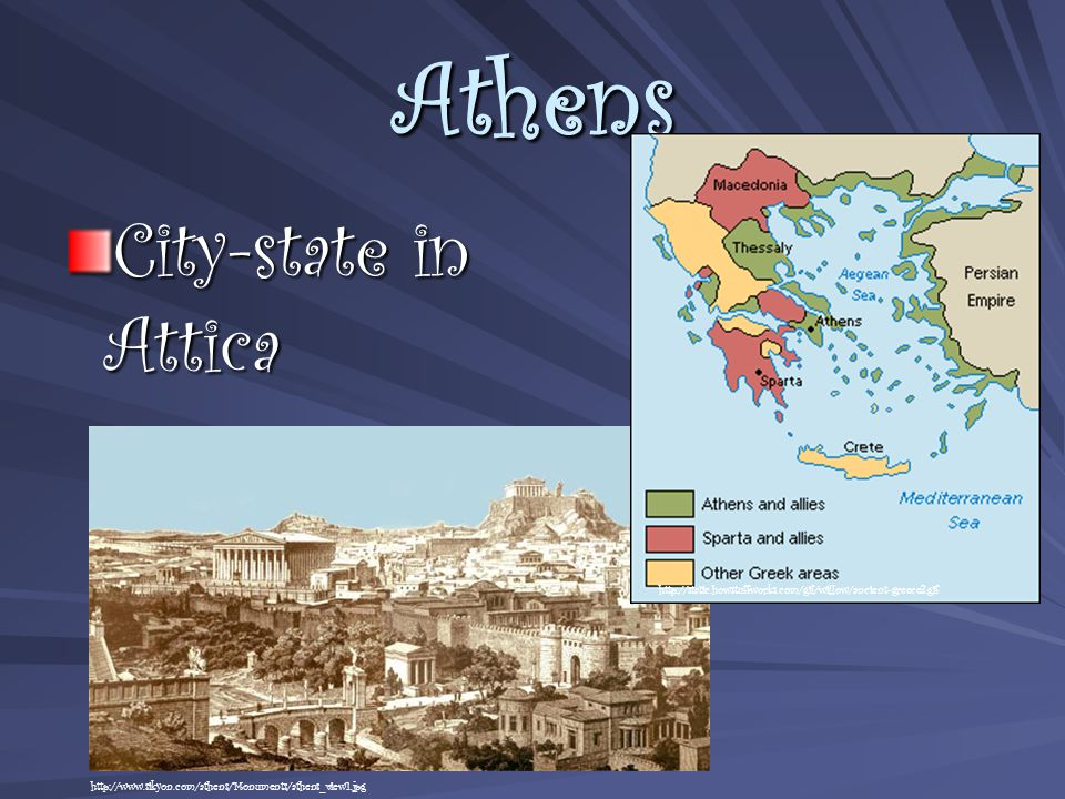Athens City-state in Attica http://www.sikyon.com/athens/Monuments/athens_view1.jpg http://static.howstuffworks.com/gif/willow/ancient-greece3.gif