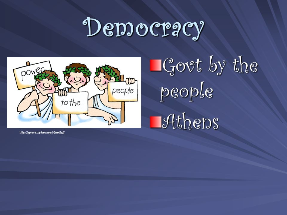 Democracy Govt by the people Athens http://greece.mrdonn.org/athens1.gif