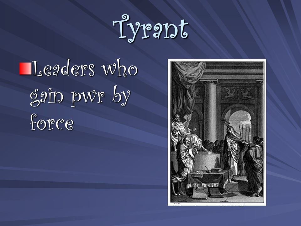 Tyrant Leaders who gain pwr by force http://www.socialstudiesforkids.com/graphics/tyrant.jpg