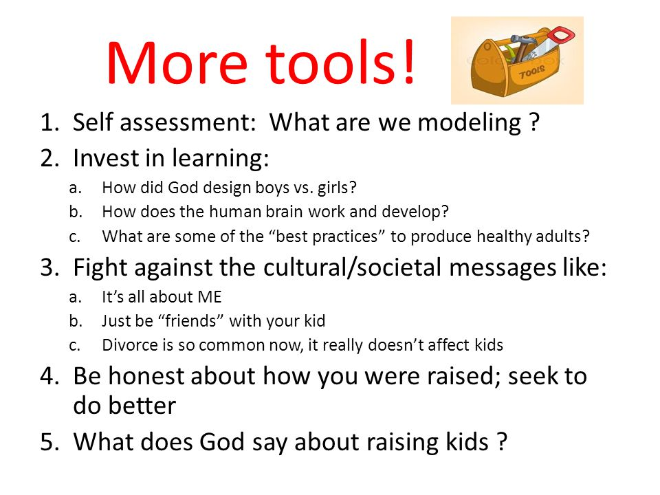 More tools. 1.Self assessment: What are we modeling .