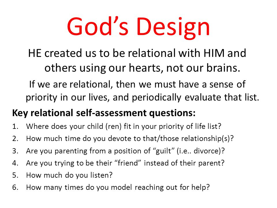 God's Design HE created us to be relational with HIM and others using our hearts, not our brains.