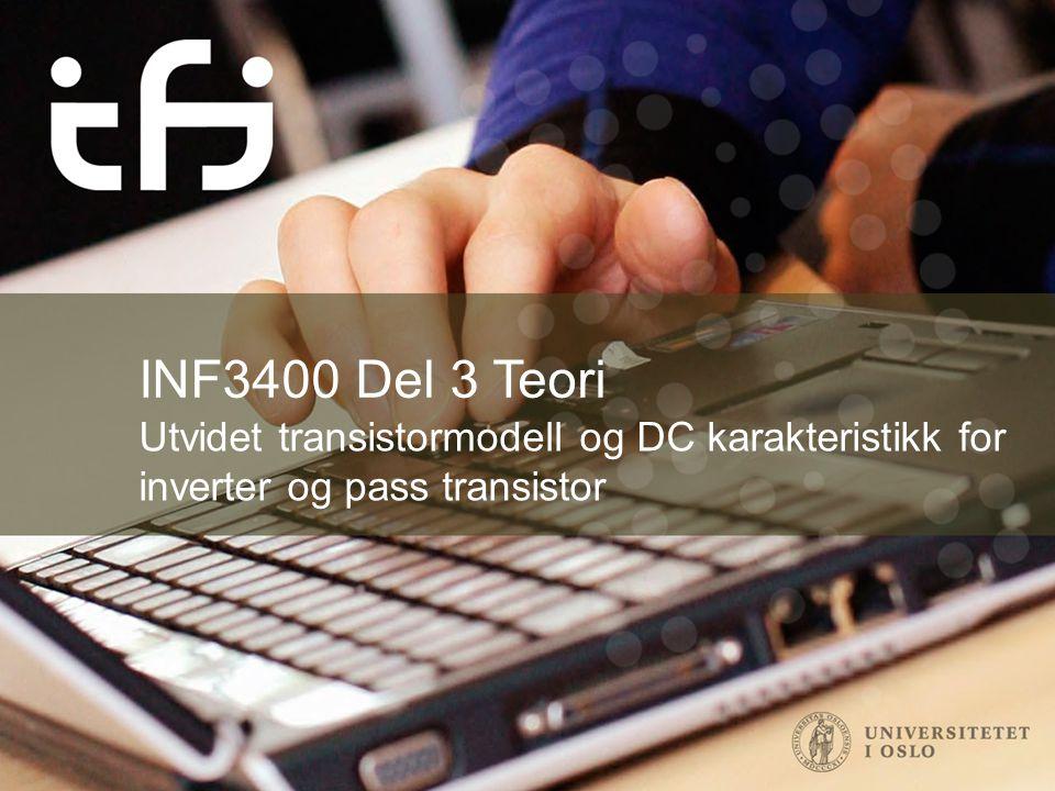 INF3400 Del 3 Teori Utvidet transistormodell og DC karakteristikk for inverter og pass transistor