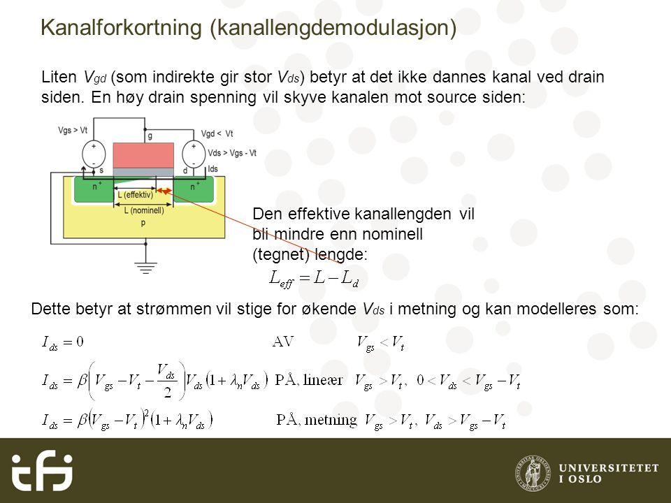Kanalforkortning (kanallengdemodulasjon) Liten V gd (som indirekte gir stor V ds ) betyr at det ikke dannes kanal ved drain siden.