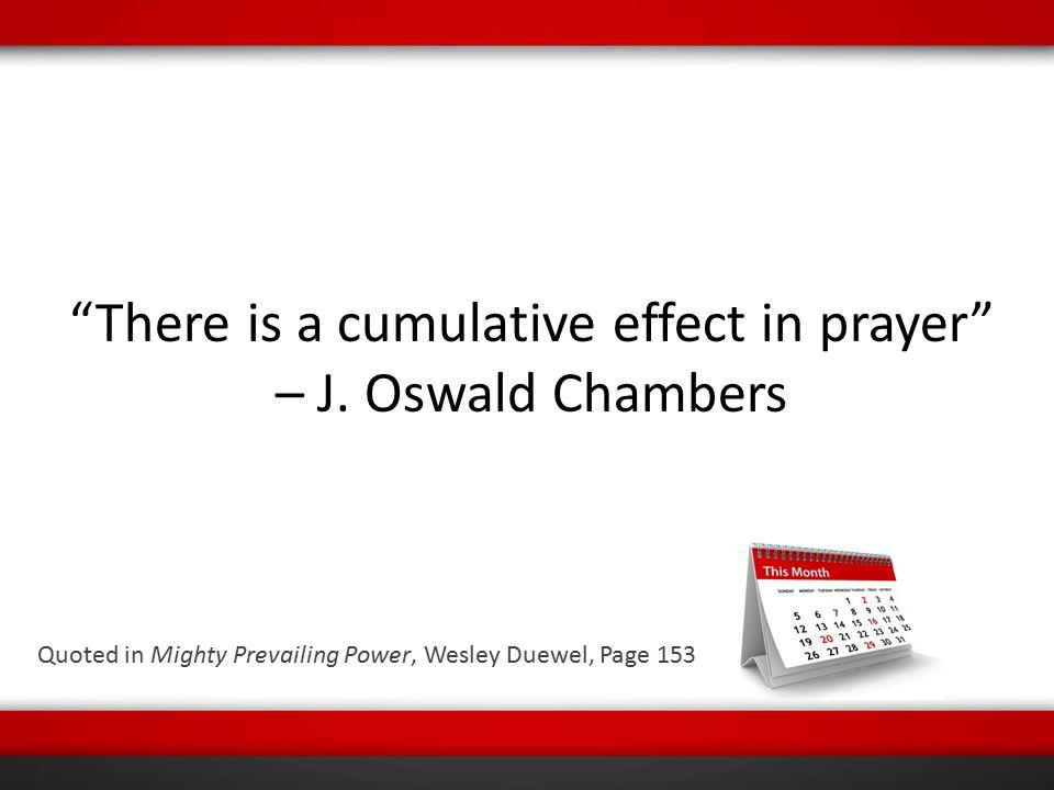 There is a cumulative effect in prayer – J.