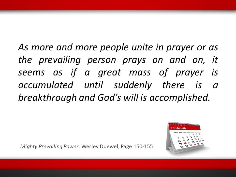 As more and more people unite in prayer or as the prevailing person prays on and on, it seems as if a great mass of prayer is accumulated until sudden