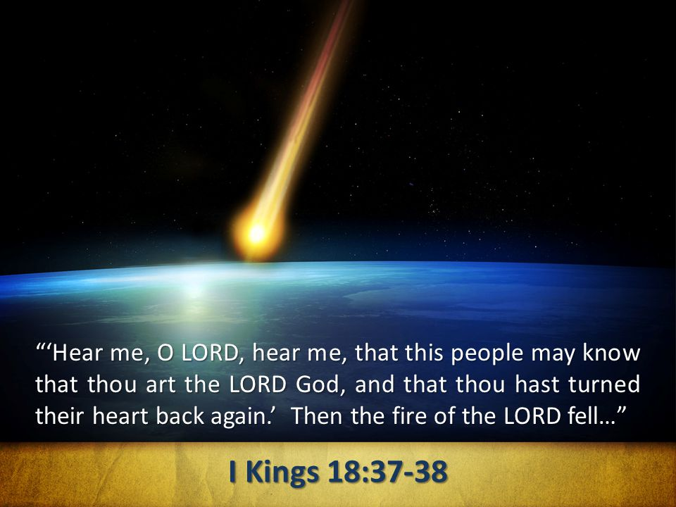 """""""'Hear me, O LORD, hear me, that this people may know that thou art the LORD God, and that thou hast turned their heart back again.' Then the fire of"""
