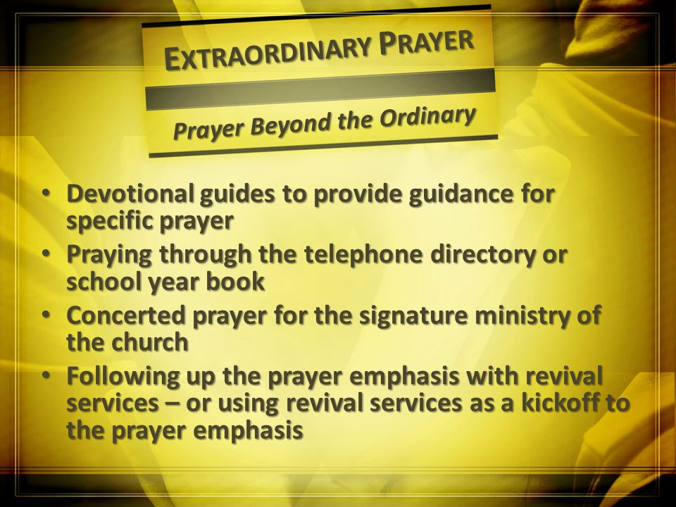 E XTRAORDINARY P RAYER Prayer Beyond the Ordinary Devotional guides to provide guidance for specific prayer Devotional guides to provide guidance for