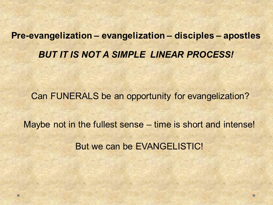 Pre-evangelization – evangelization – disciples – apostles BUT IT IS NOT A SIMPLE LINEAR PROCESS.
