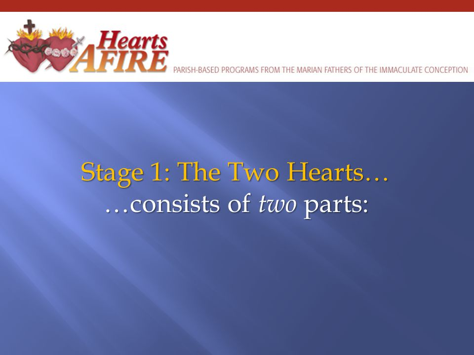 Stage 1: The Two Hearts… …consists of two parts: