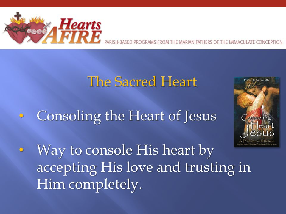 The Sacred Heart Consoling the Heart of Jesus Consoling the Heart of Jesus Way to console His heart by accepting His love and trusting in Him completely.