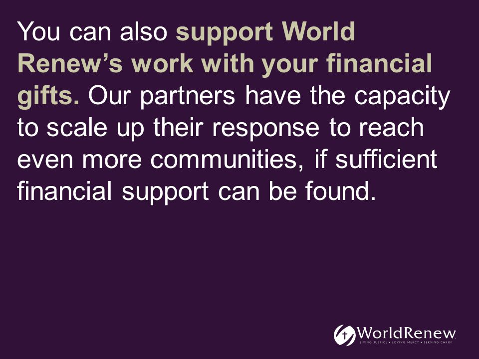 You can also support World Renew's work with your financial gifts.