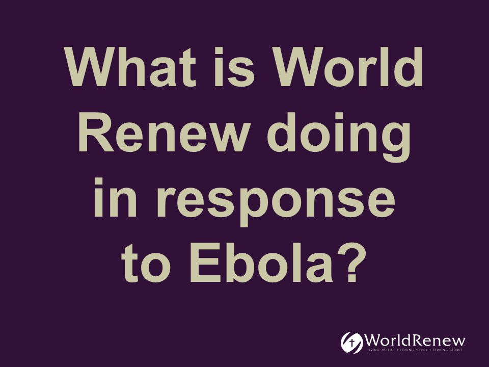 World Renew is focusing on providing: Health training Medical equipment Pastoral care in Liberia, Sierra Leone and Guinea in cooperation with our partners.
