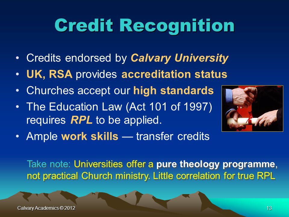 Calvary Academics © 201213 Credit Recognition Credits endorsed by Calvary University UK, RSA provides accreditation status Churches accept our high st