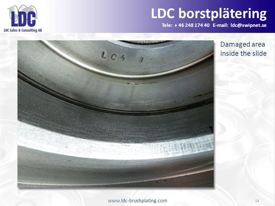 www.ldc-brushplating.com 14 Damaged area inside the slide LDC borstplätering Tele: + 46 248 174 40 E-mail: ldc@swipnet.se