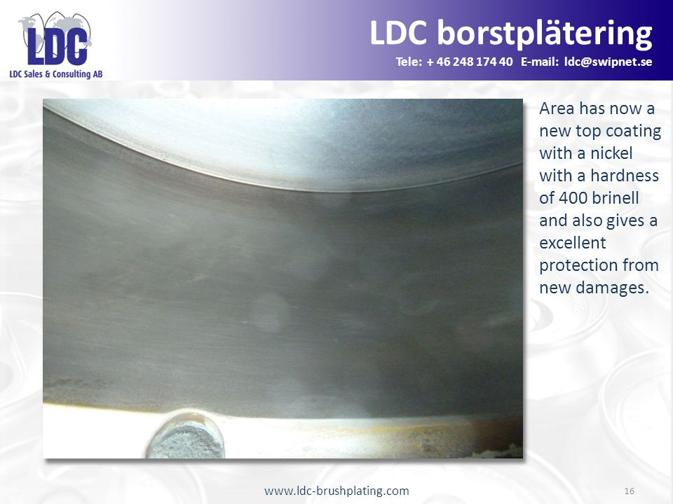 www.ldc-brushplating.com 16 Area has now a new top coating with a nickel with a hardness of 400 brinell and also gives a excellent protection from new