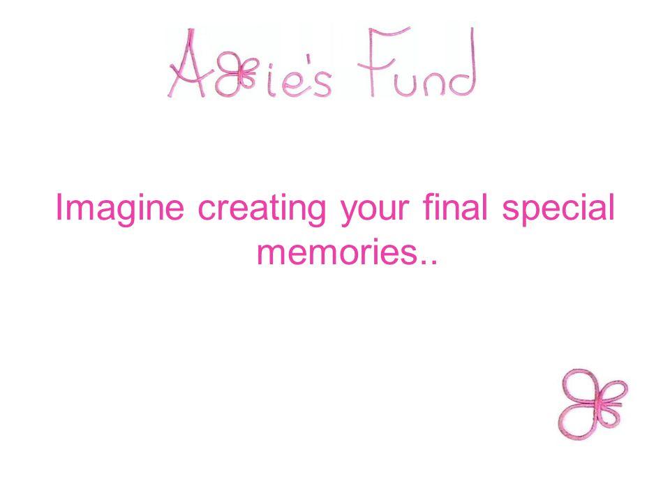 Imagine creating your final special memories..