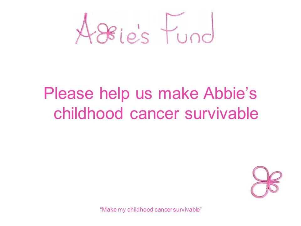 Please help us make Abbie's childhood cancer survivable