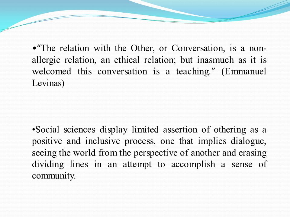 """ The relation with the Other, or Conversation, is a non- allergic relation, an ethical relation; but inasmuch as it is welcomed this conversation is"