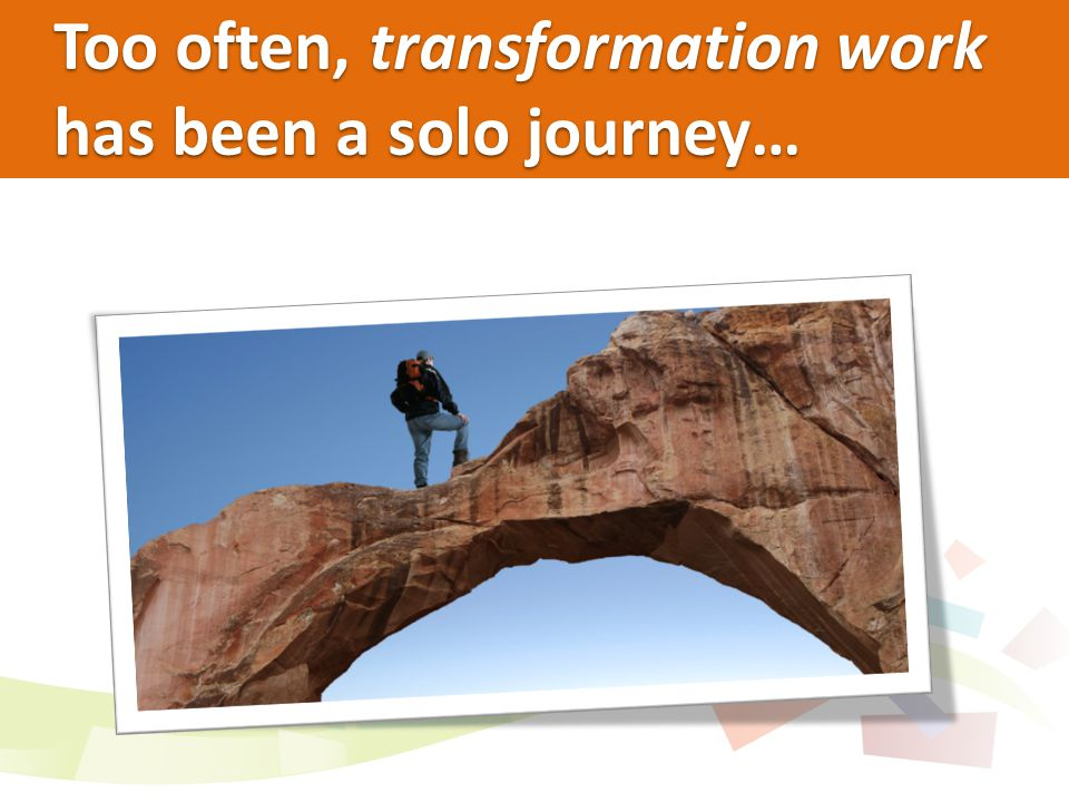 Too often, transformation work has been a solo journey…