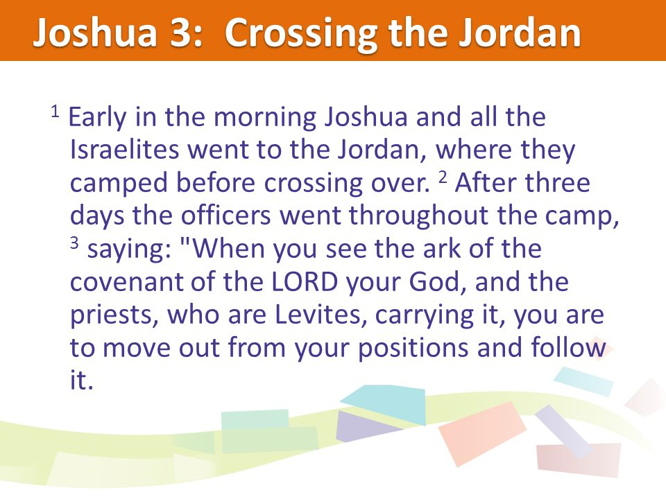 Joshua 3: Crossing the Jordan 4 Then you will know which way to go, since you have never been this way before.