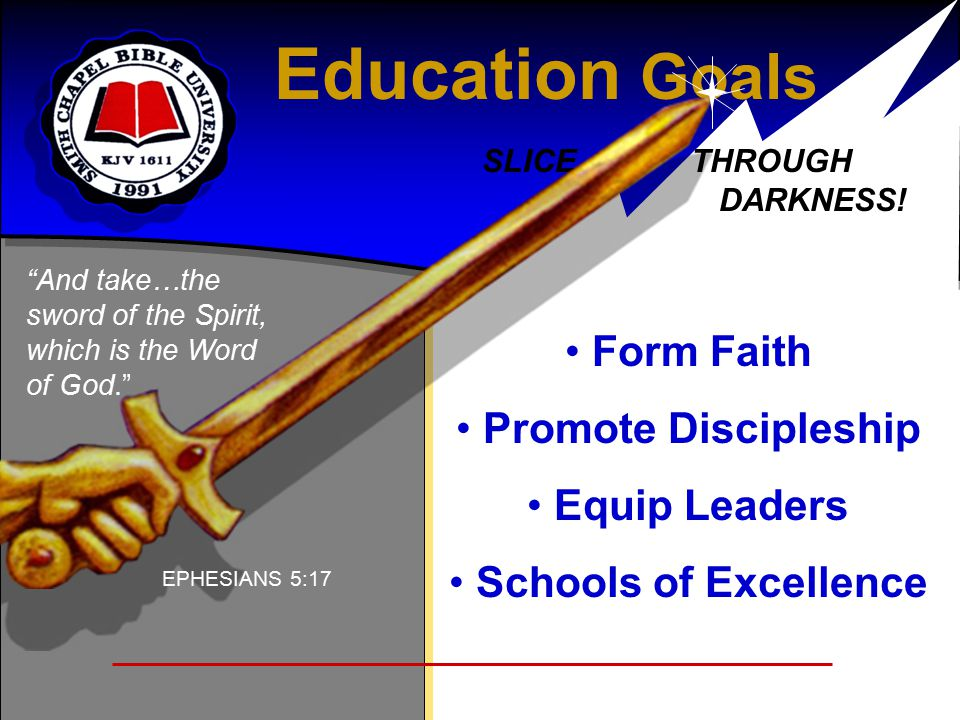 Form Faith Promote Discipleship Equip Leaders Schools of Excellence Education Goals SLICE THROUGH DARKNESS.