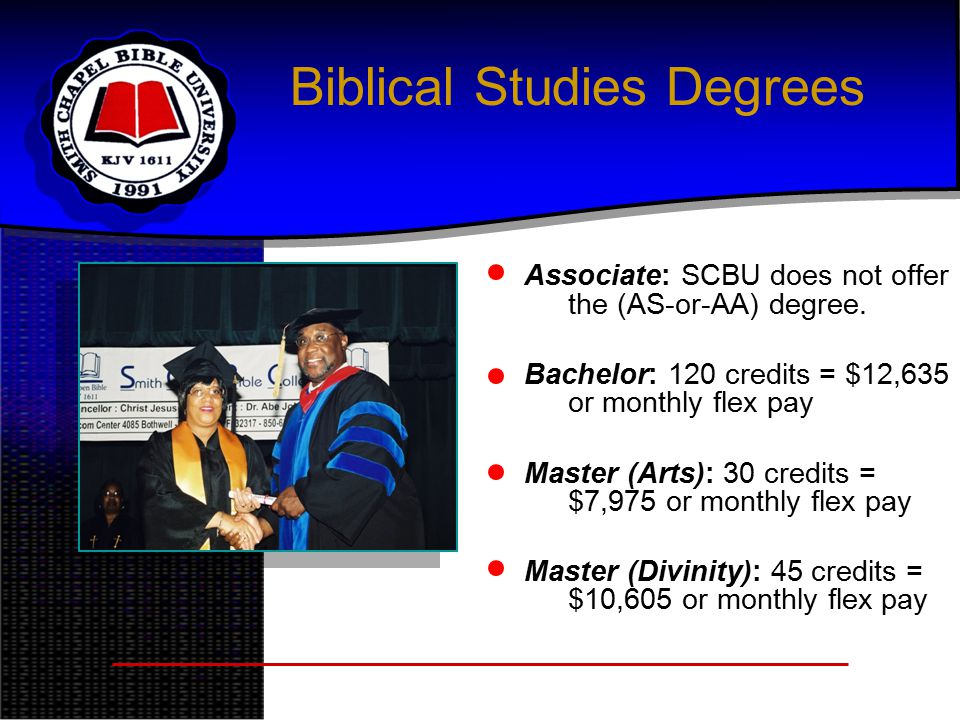 Biblical Studies Degrees Associate: SCBU does not offer the (AS-or-AA) degree.