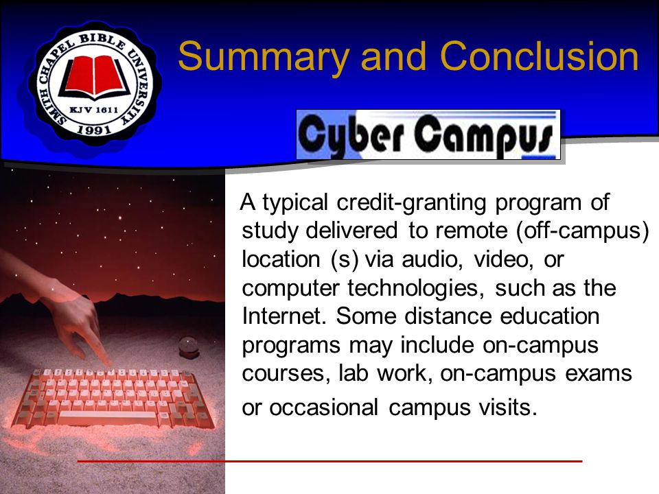 Summary and Conclusion A typical credit-granting program of study delivered to remote (off-campus) location (s) via audio, video, or computer technologies, such as the Internet.