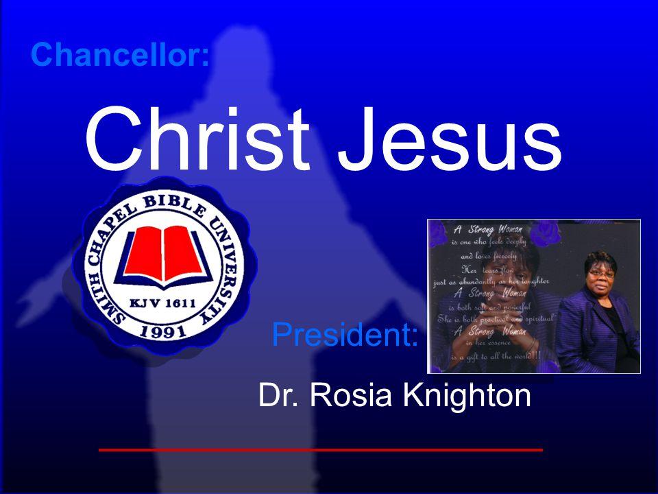Christ Jesus Chancellor: President: Dr. Rosia Knighton