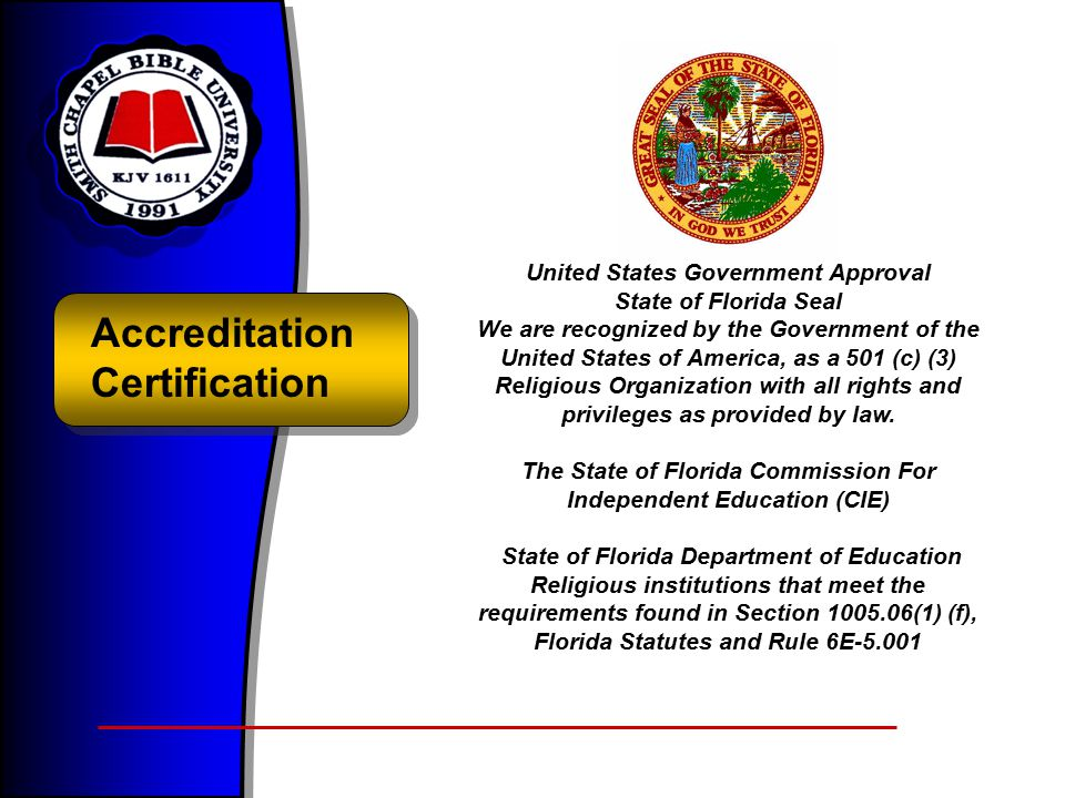 Accreditation Certification United States Government Approval State of Florida Seal We are recognized by the Government of the United States of America, as a 501 (c) (3) Religious Organization with all rights and privileges as provided by law.