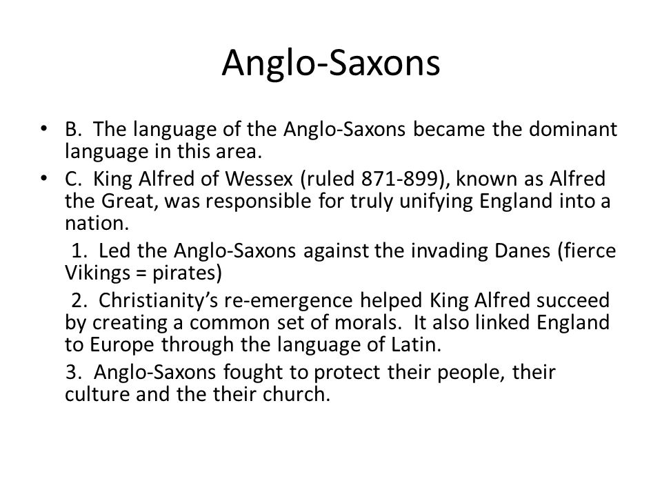 Anglo-Saxons B. The language of the Anglo-Saxons became the dominant language in this area. C. King Alfred of Wessex (ruled 871-899), known as Alfred