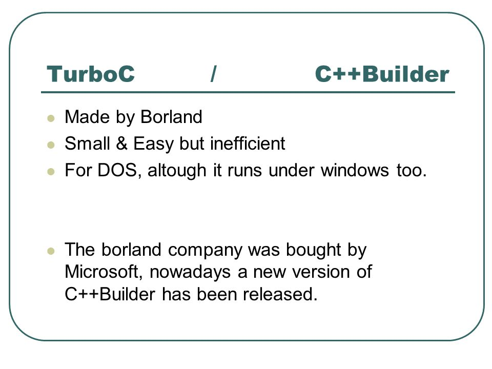 TurboC / C++Builder Made by Borland Small & Easy but inefficient For DOS, altough it runs under windows too.