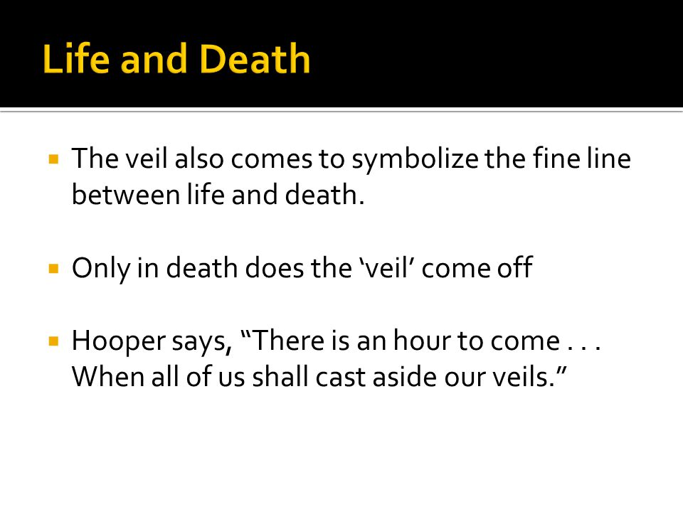  The veil also comes to symbolize the fine line between life and death.