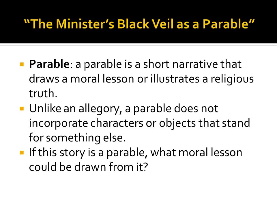  Parable: a parable is a short narrative that draws a moral lesson or illustrates a religious truth.